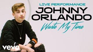 "Johnny Orlando - ""Waste My Time"" Live Performance | Vevo"
