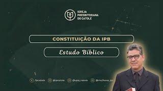 Constituição da IPB - Rev. Flauber Ribeiro | IPCatolé