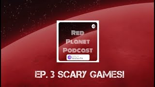 RED PLANET PODCAST EP. 3 | GAMES THAT SCARED US!