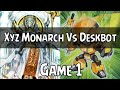 Yugioh! | Xyz Monarch vs Deskbot | Game 1