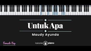 Untuk Apa - Maudy Ayunda (KARAOKE PIANO - FEMALE KEY)