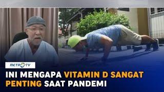 Mengenal Peran dan Fungsi Penting Vitamin D saat Pandemi