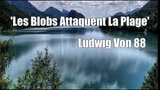 Watch Ludwig Von 88 Les Blobs Attaquent La Plage video
