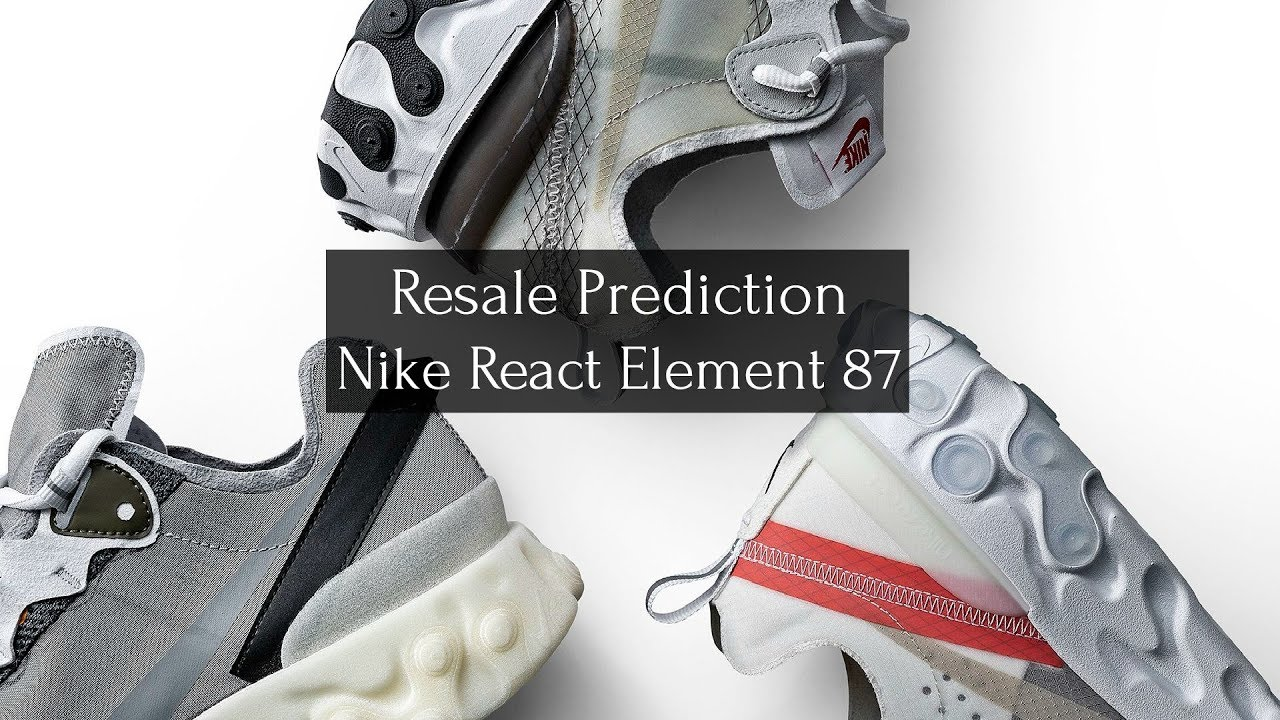 9f8cdc64d4c NIKE REACT ELEMENT 87 RESALE PREDICTIONS