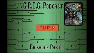G.R.E.G. (Gamers Really Enjoying Games) Podcast Bioshock Part 1