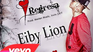 Regresa - Eiby Lion (Original) (Video Music) ROMANTICO 2014