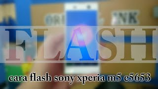 cara flash sony xperia m5 e5653
