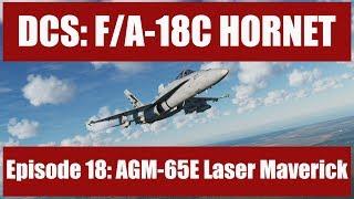 DCS: F/A-18C Hornet – Episode 18 AGM-65E Laser Maverick
