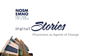 NOSM Digital Stories: Physicians as Agents of Change