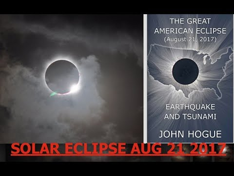 John Hogue, Solar Eclipse 8/21/17, Unprecedented Earthquakes & Tsunamis, Antichrist Revealed