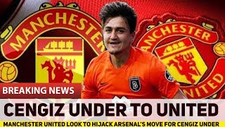 Manchester United to hijack Arsenal's move for Cengiz Under (Rumour)
