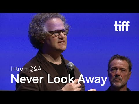 NEVER LOOK AWAY Cast And Crew Q&A, Sept 10 | TIFF 2018