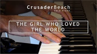 Romantic Piano Instrumental | The Girl Who Loved The World by CrusaderBeach