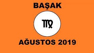 AĞUSTOS 2019 - BAŞAK BURCU YORUMU