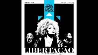 Baixar Elza Soares, BaianaSystem - Libertação  (Feat. Virgínia Rodrigues) (Áudio)