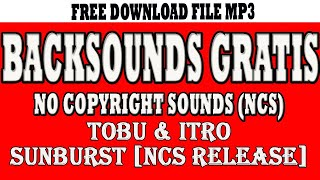Backsounds Gratis - Free Backsounds Tobu & Itro - Sunburst Gratis Download file MP3 di deskripsi