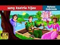SANG KSATRI HIJAU   The Green Knight Story in Indonesian   Dongeng anak   Dongeng Bahasa Indonesia