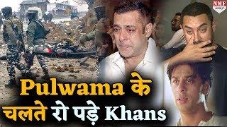Pulwama के चलते रो पड़े तीनों Khan, दे डाले ऐसे Reactions