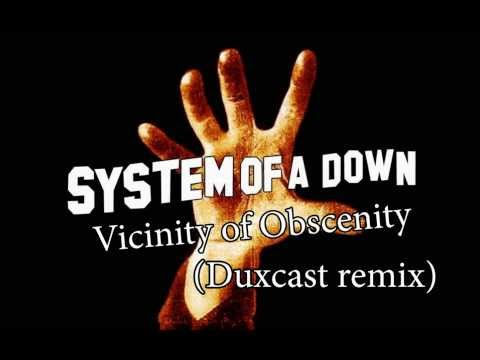 System Of A Down  Vicinity of Obscenity Duxcast remix
