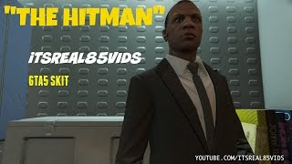 "Video ""The Hitman"": GTA 5 Skit By @itsreal85 download MP3, 3GP, MP4, WEBM, AVI, FLV Desember 2017"
