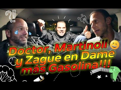 DR. MARTINOLI Y ZAGUE DAME MÁS GASOLINA Y BENDICEME.