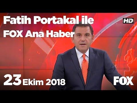 23 Ekim 2018 Fatih Portakal ile FOX Ana Haber