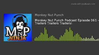 Monkey Nut Punch Podcast Episode 061 - Trailers Trailers Trailers!