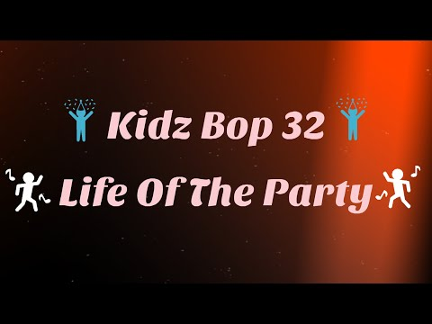 Kidz Bop 32-Life Of The Party (Lyrics)