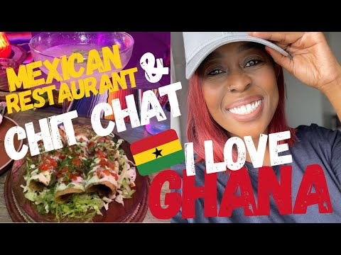 I LOVE GHANA   NEW MEXICAN RESTAURANT IN ACCRA   CHIT CHAT   VLOG   KABELO MAKATSE