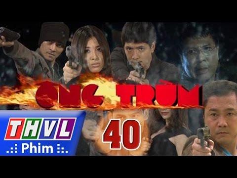 THVL   Ông Trùm - Tập 40