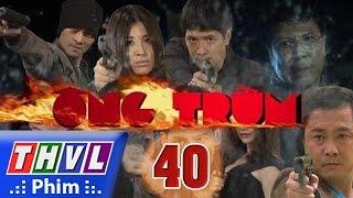 THVL | Ông Trùm - Tập 40