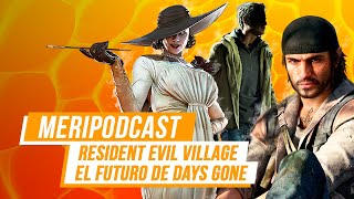 MeriPodcast 14x27: Resident Evil 8 Village y el futuro de Days Gone