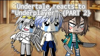 Undertale reacts to 'Underplayer' {PART 2} [Gacha Life Undertale Reactions]
