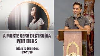 Baixar A morte será destruída por Deus - Márcio Mendes (03/11/19)