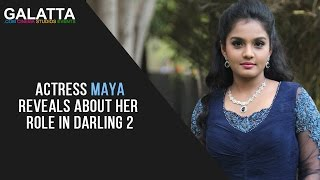 Actress Maya reveals about her role in Darling 2