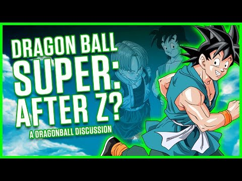 DRAGON BALL SUPER: AFTER Z? | A Dragonball Discussion
