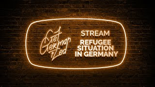 Opinion On The Refugee Situation In Germany & More | 2 Year Anniversary Livestream | Get Germanized