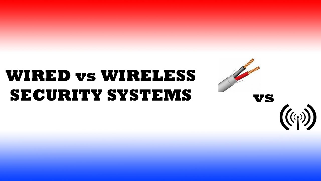 wired vs wireless security systems youtube