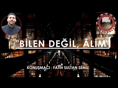 'BİLEN DEĞİL, ÂLİM' l Fatih Sultan Semiz l