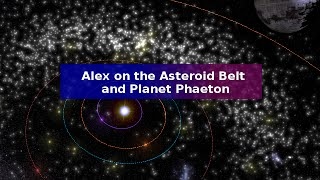 Alex on the Asteroid Belt and Planet Phaeton