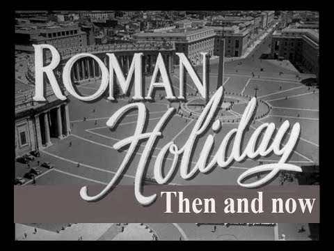 Roman holiday. Film locations then and now.