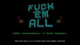 Fuck'Em All - Andrew Stegnitskiy/Vovik From ES (Lvov) [#zx spectrum AY Music Demo]