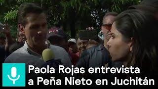 Paola Rojas entrevista a Peña Nieto en Juchitán