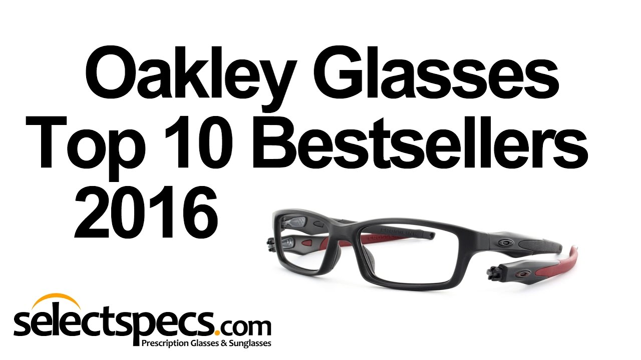 83f12f51b4d Top 10 Oakley Optical Bestsellers 2016 - With Selectspecs.com - YouTube