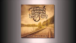 Tommy Brown and the County Line Grass - Leaving This Town Little Darlin