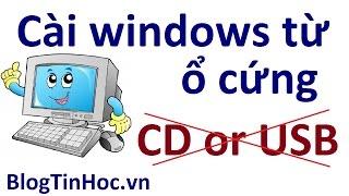 Hướng dẫn cài windows 7, 8, 10 trực tiếp từ ổ cứng không cần dùng USB, CD [Cực hay]