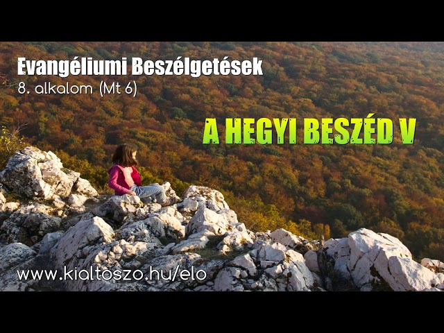 8. A hegyi beszéd - 5. rész (Máté evangéliuma 6. fejezet)