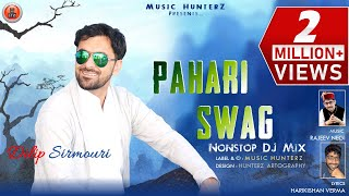 Pahari Swag - DJ Mix   Non Stop Himachali Song 2019   Dilip Sirmouri   Pahari Nati