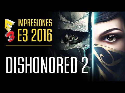 DISHONORED 2 es ¡ÚNICO! - Nuestras impresiones desde el E3 2016