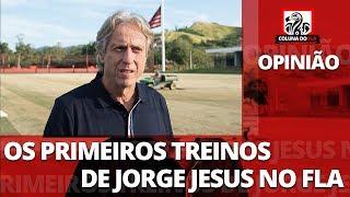 OPINIÃO: OS PRIMEIROS TREINOS DE JORGE JESUS NO FLA